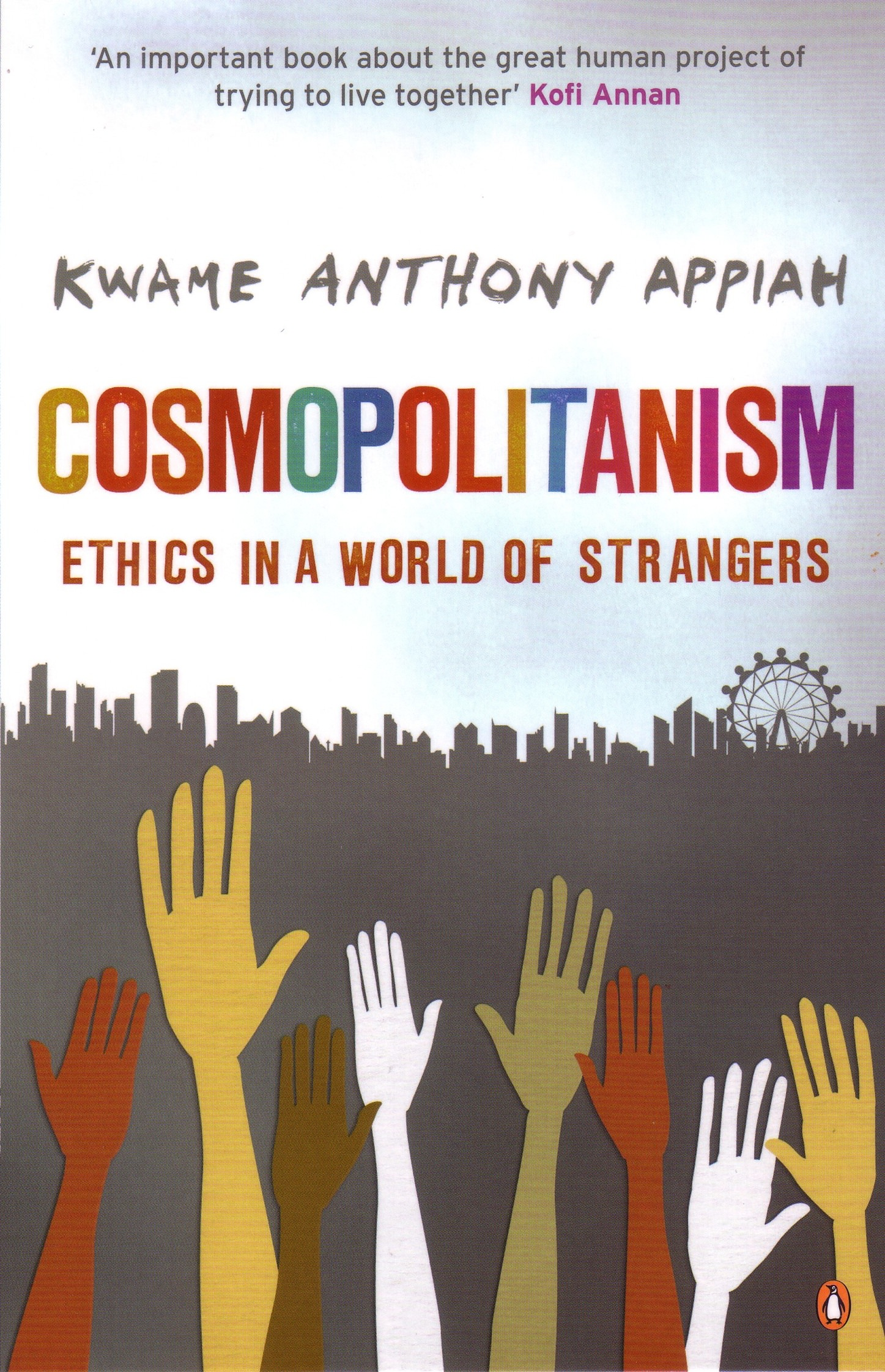 kwame anthony appiah s cosmopolitanism Sophie botros finds cosmopolitanism, kwame anthony appiah's optimistic account of facts and values, a refreshing antidote to today's scare-mongering pessimism.