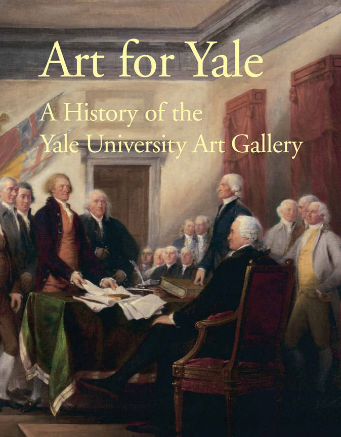 Art For Yale A History Of The Yale University Art Gallery