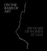 On the Basis of Art: 150 Years of Women at Yale